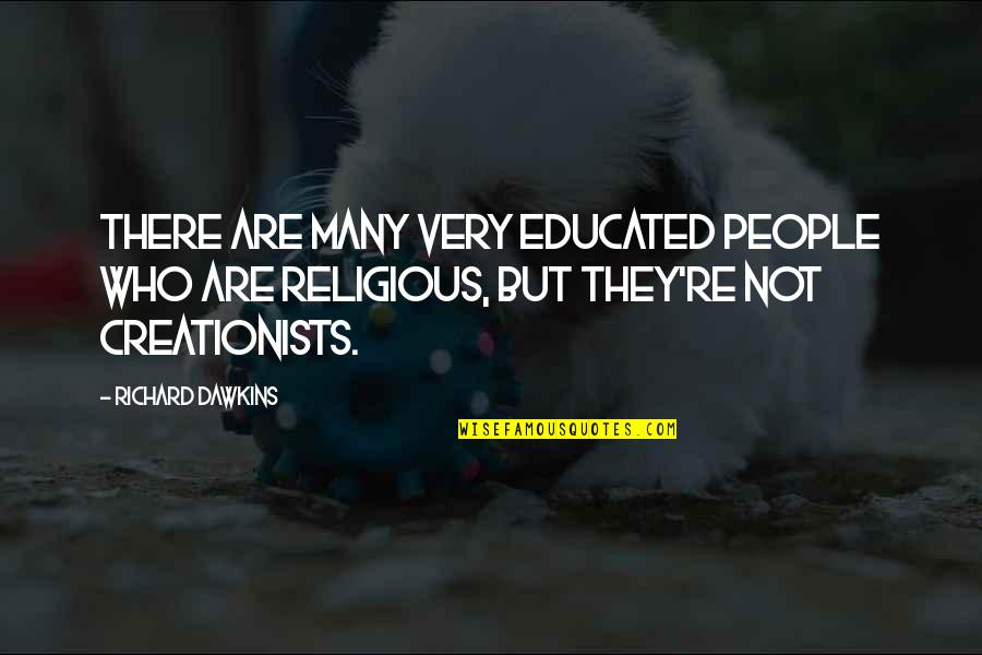 Educated People Quotes By Richard Dawkins: There are many very educated people who are