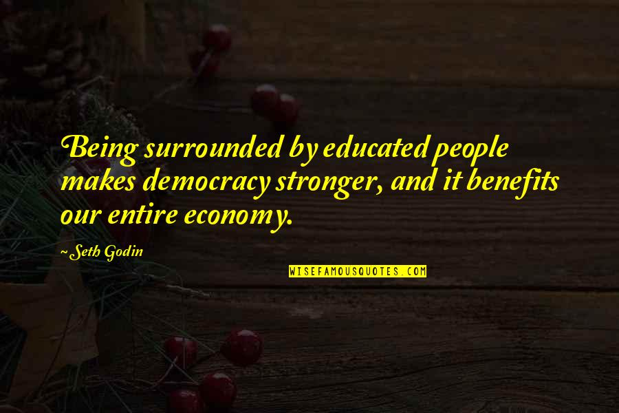 Educated People Quotes By Seth Godin: Being surrounded by educated people makes democracy stronger,