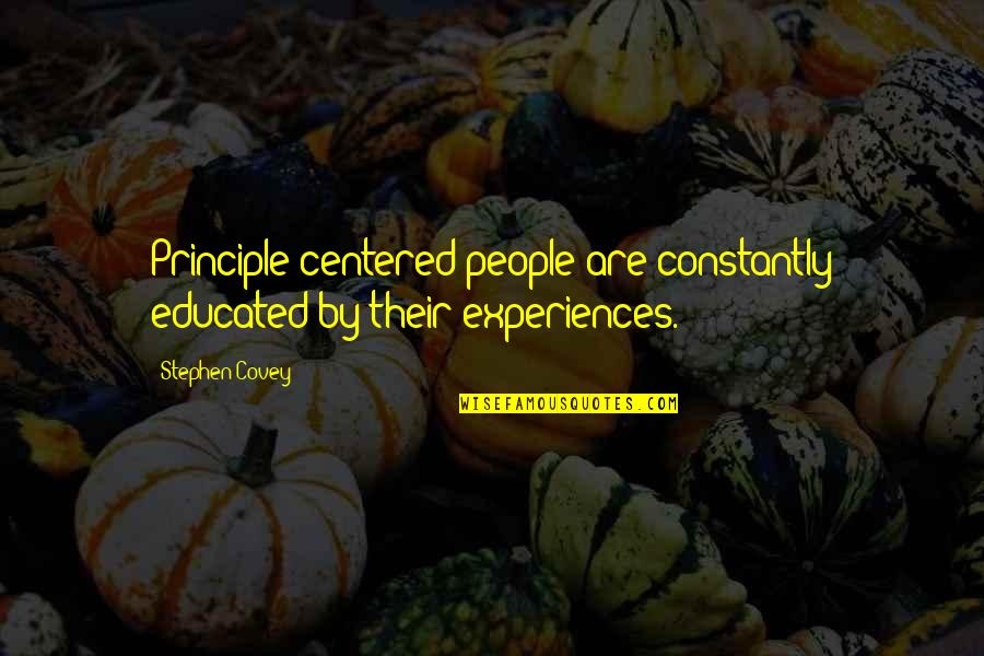 Educated People Quotes By Stephen Covey: Principle-centered people are constantly educated by their experiences.