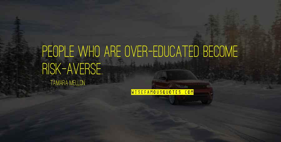 Educated People Quotes By Tamara Mellon: People who are over-educated become risk-averse.