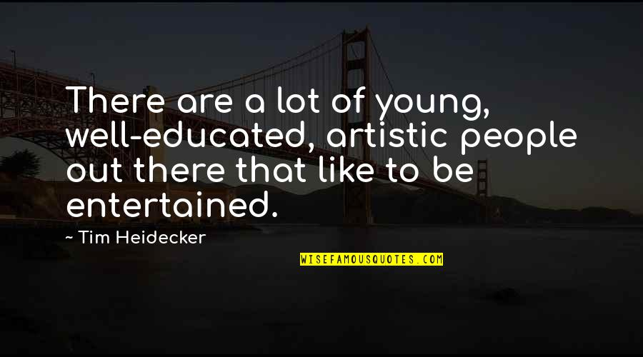 Educated People Quotes By Tim Heidecker: There are a lot of young, well-educated, artistic