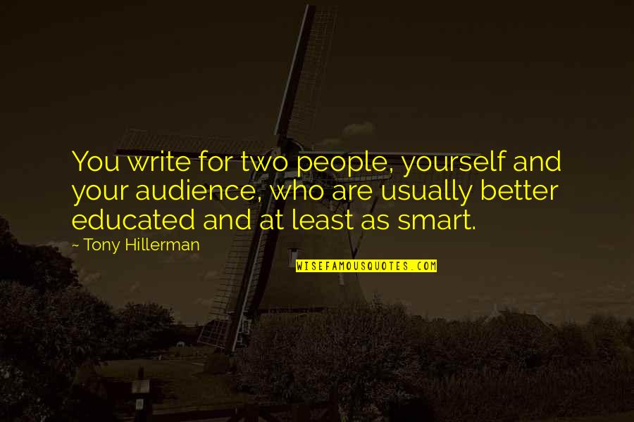 Educated People Quotes By Tony Hillerman: You write for two people, yourself and your