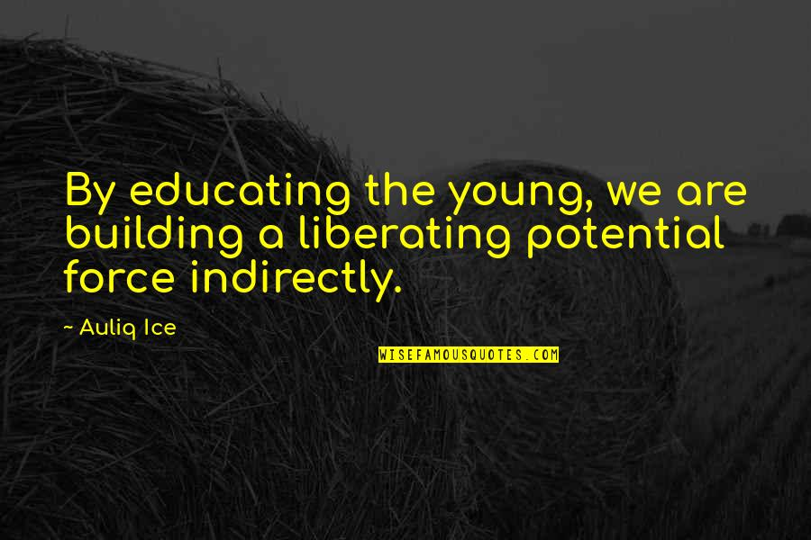 Educating The Young Quotes By Auliq Ice: By educating the young, we are building a