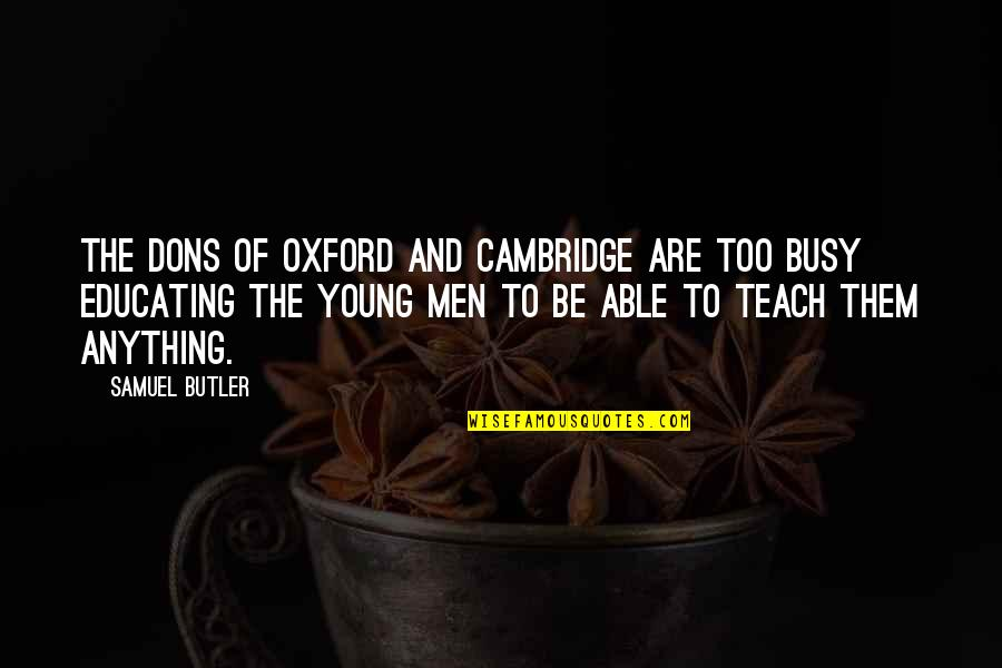 Educating The Young Quotes By Samuel Butler: The dons of Oxford and Cambridge are too