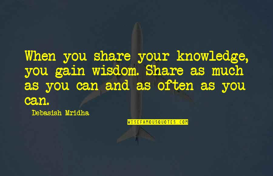 Education And Knowledge Quotes By Debasish Mridha: When you share your knowledge, you gain wisdom.