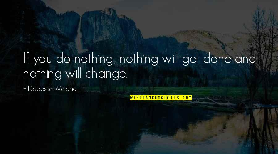 Education And Knowledge Quotes By Debasish Mridha: If you do nothing, nothing will get done