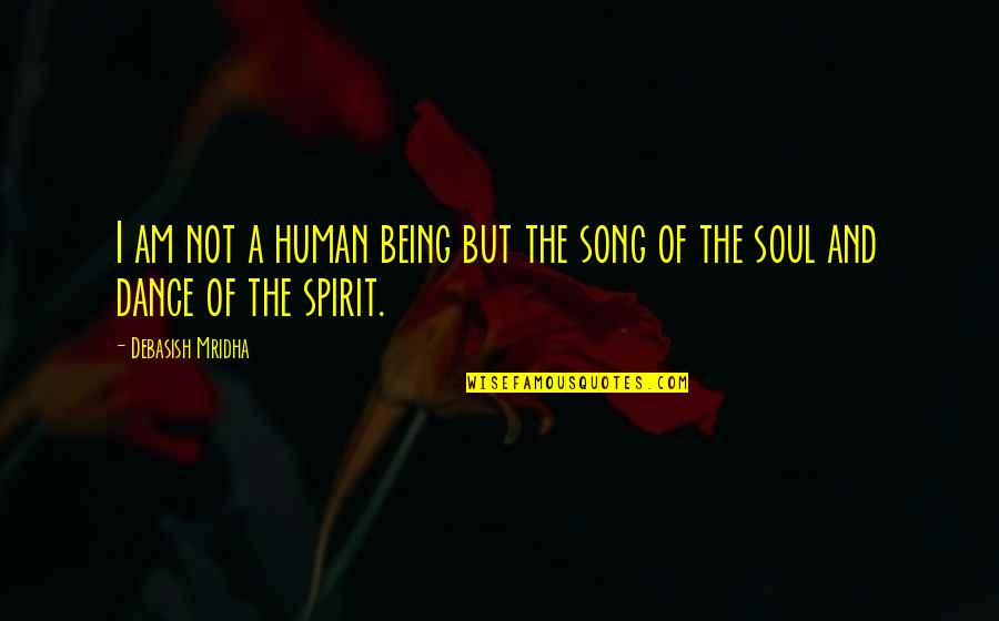 Education And Knowledge Quotes By Debasish Mridha: I am not a human being but the