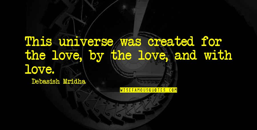 Education And Knowledge Quotes By Debasish Mridha: This universe was created for the love, by