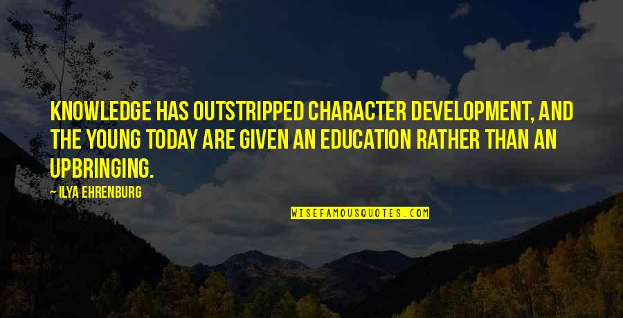 Education And Knowledge Quotes By Ilya Ehrenburg: Knowledge has outstripped character development, and the young