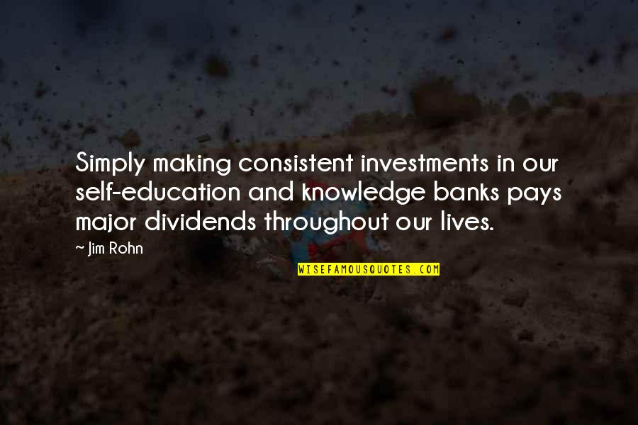 Education And Knowledge Quotes By Jim Rohn: Simply making consistent investments in our self-education and