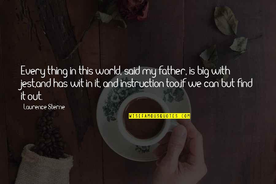 Education And Knowledge Quotes By Laurence Sterne: Every thing in this world, said my father,