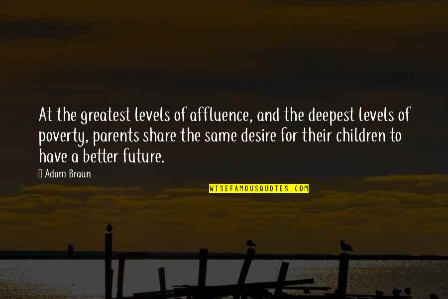 Education And The Future Quotes By Adam Braun: At the greatest levels of affluence, and the