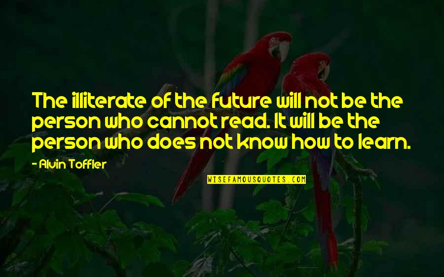 Education And The Future Quotes By Alvin Toffler: The illiterate of the future will not be