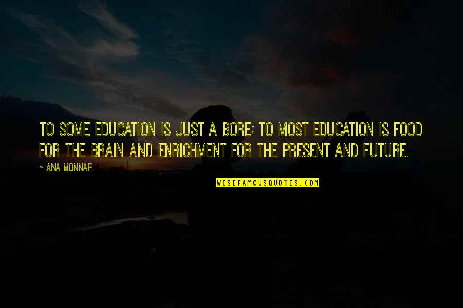 Education And The Future Quotes By Ana Monnar: To some education is just a bore; to