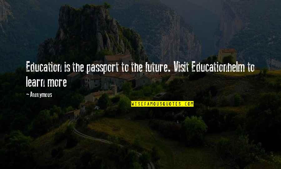 Education And The Future Quotes By Anonymous: Education is the passport to the future. Visit