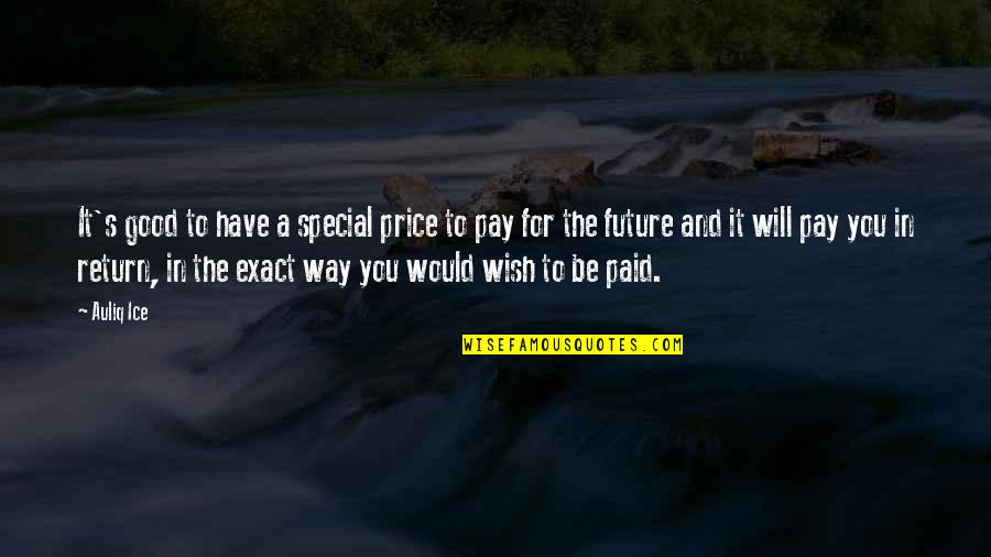 Education And The Future Quotes By Auliq Ice: It's good to have a special price to