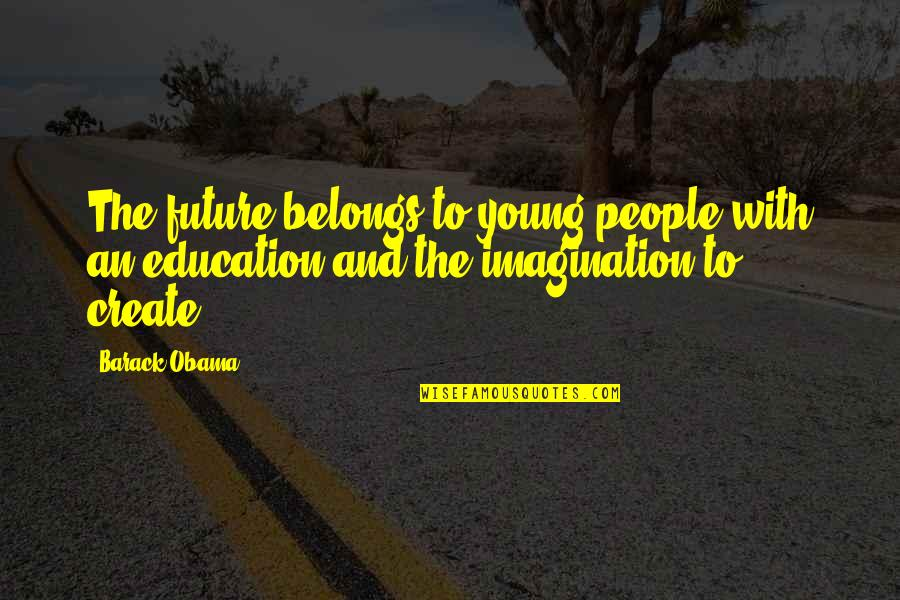 Education And The Future Quotes By Barack Obama: The future belongs to young people with an