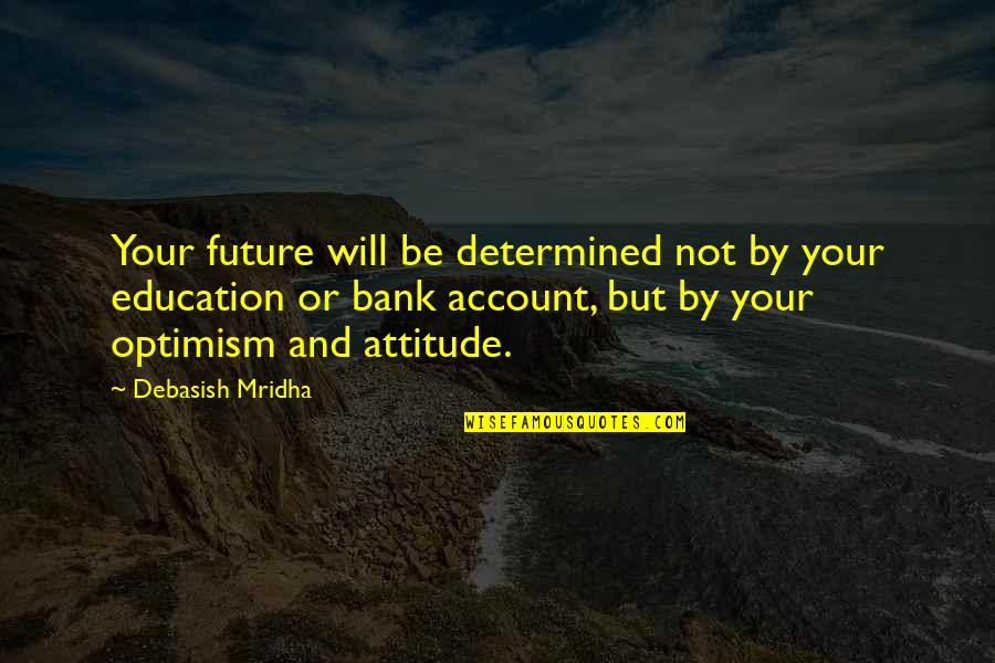Education And The Future Quotes By Debasish Mridha: Your future will be determined not by your