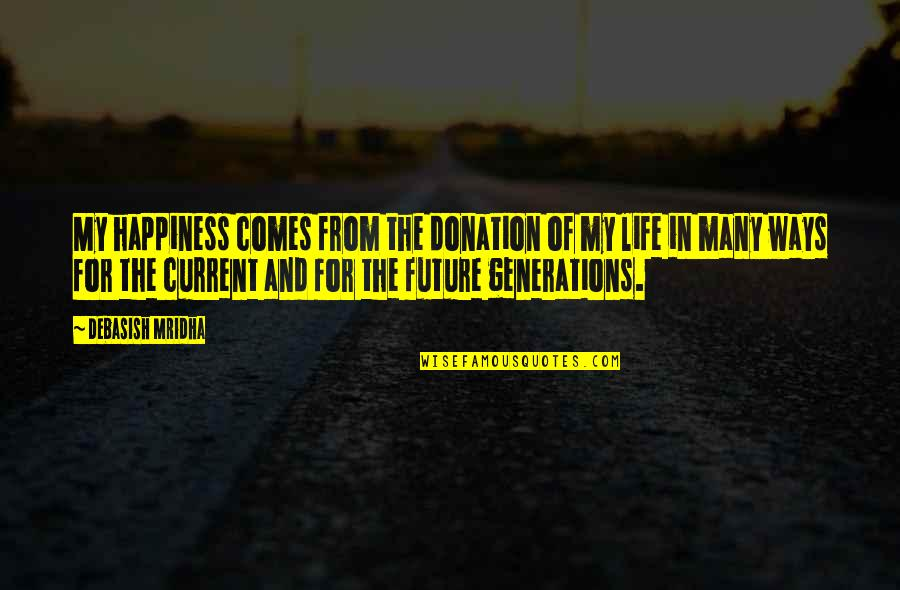 Education And The Future Quotes By Debasish Mridha: My happiness comes from the donation of my