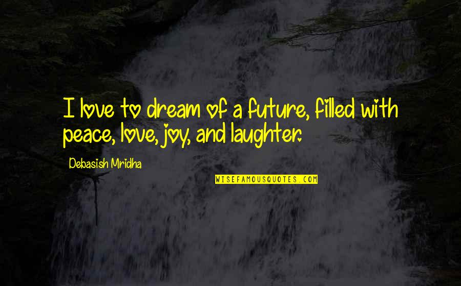 Education And The Future Quotes By Debasish Mridha: I love to dream of a future, filled