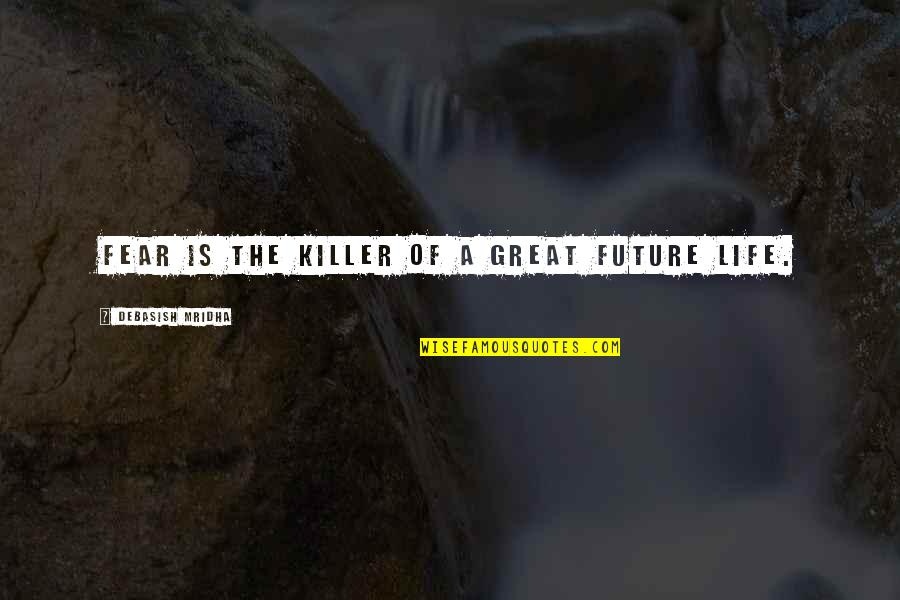 Education And The Future Quotes By Debasish Mridha: Fear is the killer of a great future