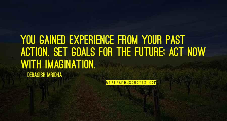 Education And The Future Quotes By Debasish Mridha: You gained experience from your past action. Set