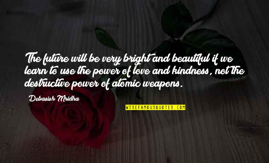 Education And The Future Quotes By Debasish Mridha: The future will be very bright and beautiful