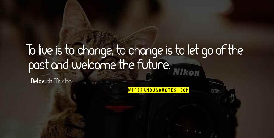 Education And The Future Quotes By Debasish Mridha: To live is to change, to change is