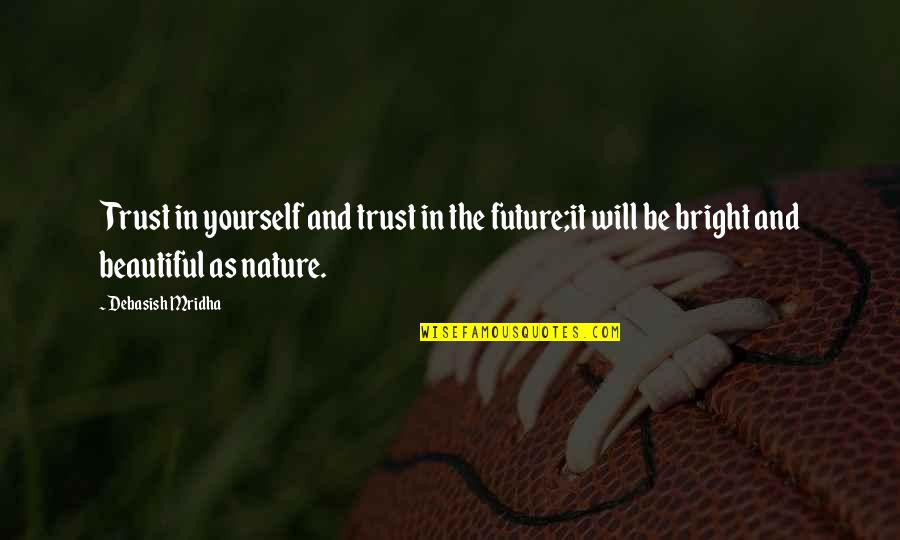 Education And The Future Quotes By Debasish Mridha: Trust in yourself and trust in the future;it