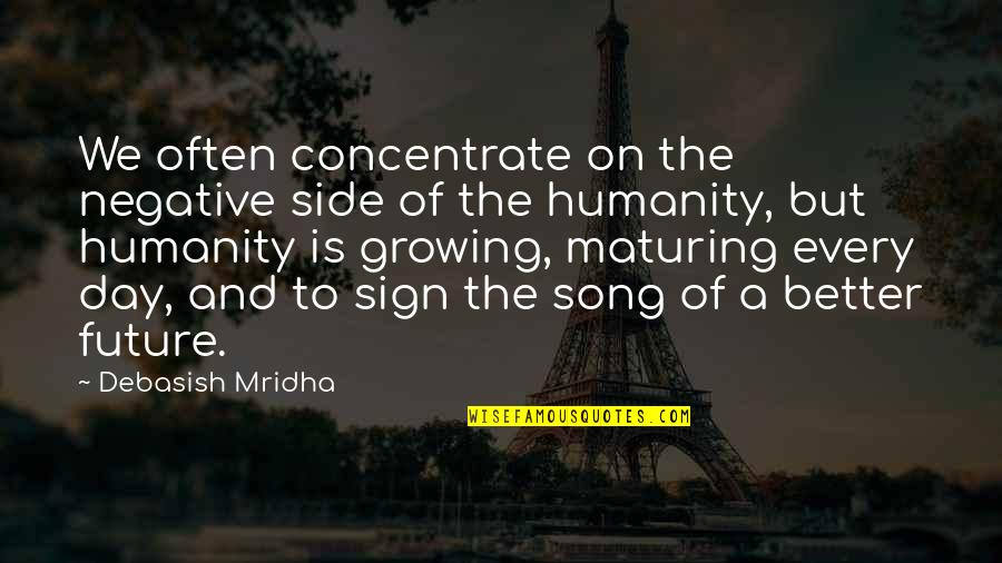 Education And The Future Quotes By Debasish Mridha: We often concentrate on the negative side of