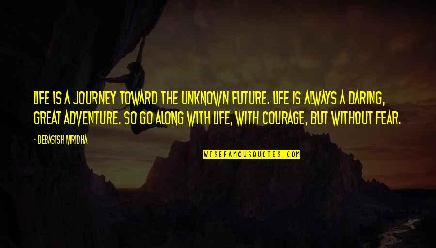 Education And The Future Quotes By Debasish Mridha: Life is a journey toward the unknown future.