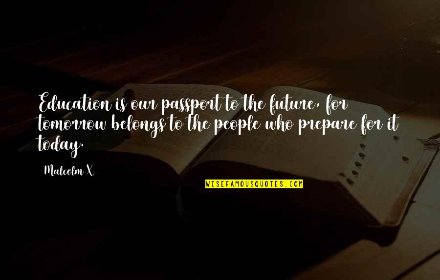 Education And The Future Quotes By Malcolm X: Education is our passport to the future, for