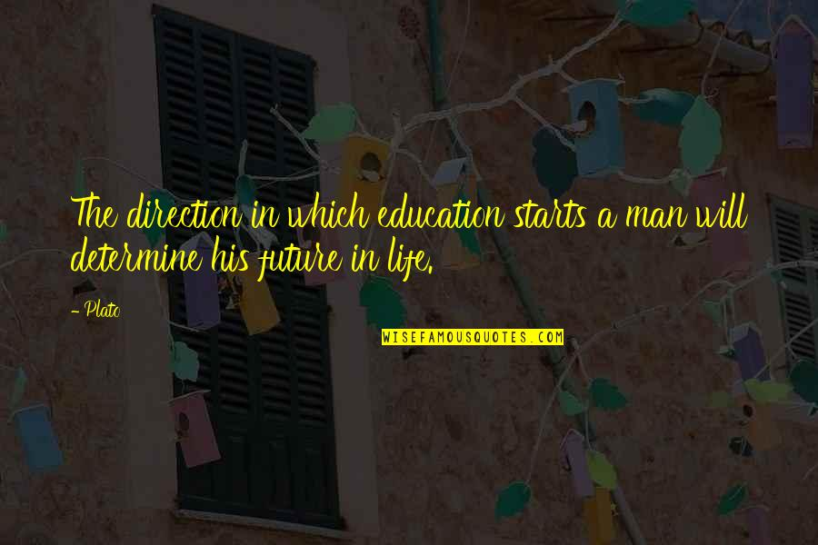 Education And The Future Quotes By Plato: The direction in which education starts a man