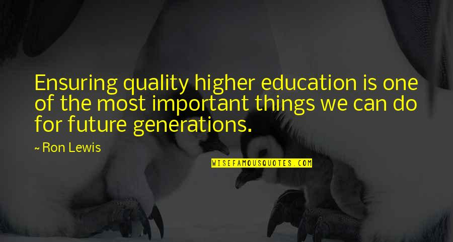 Education And The Future Quotes By Ron Lewis: Ensuring quality higher education is one of the