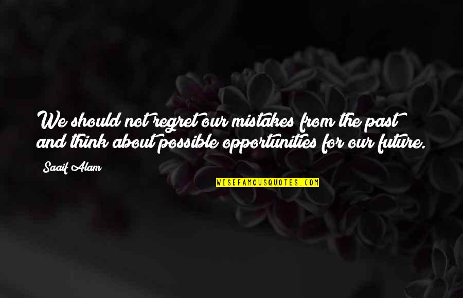 Education And The Future Quotes By Saaif Alam: We should not regret our mistakes from the