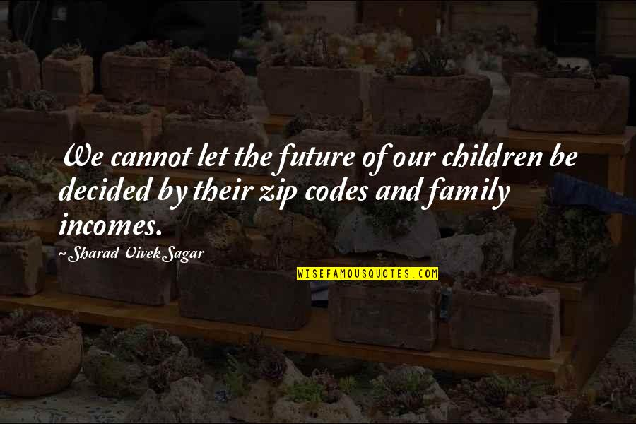 Education And The Future Quotes By Sharad Vivek Sagar: We cannot let the future of our children