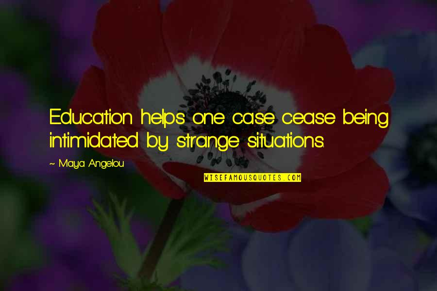 Education By Maya Angelou Quotes By Maya Angelou: Education helps one case cease being intimidated by