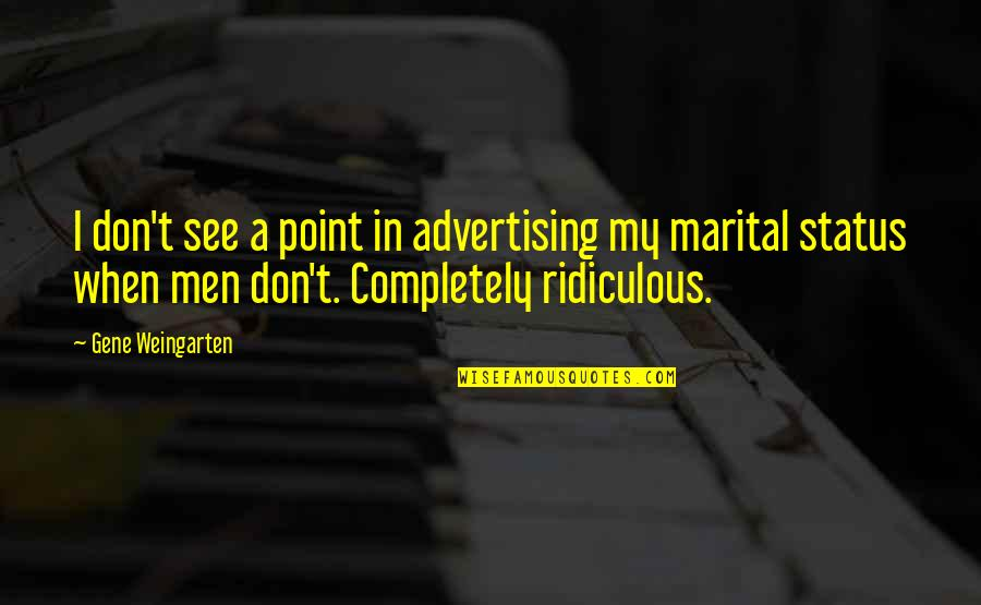 Education Comes First Quotes By Gene Weingarten: I don't see a point in advertising my