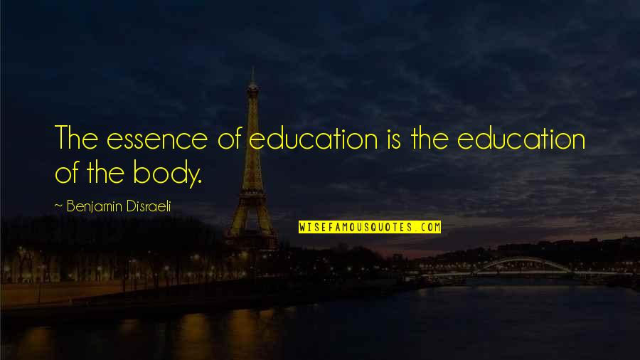 Education Essence Quotes By Benjamin Disraeli: The essence of education is the education of