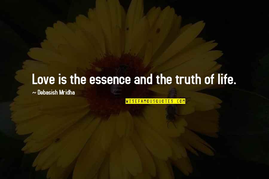 Education Essence Quotes By Debasish Mridha: Love is the essence and the truth of