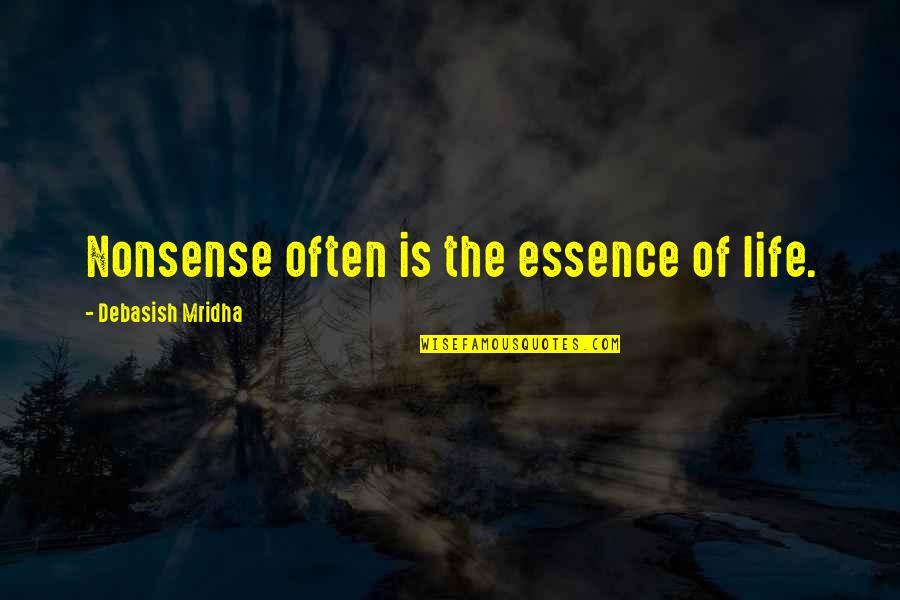 Education Essence Quotes By Debasish Mridha: Nonsense often is the essence of life.