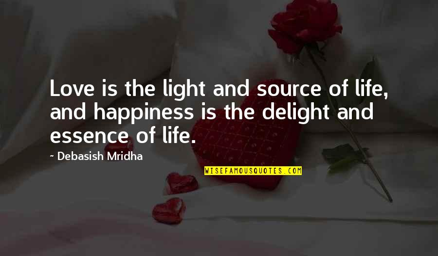 Education Essence Quotes By Debasish Mridha: Love is the light and source of life,