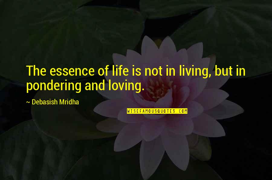 Education Essence Quotes By Debasish Mridha: The essence of life is not in living,