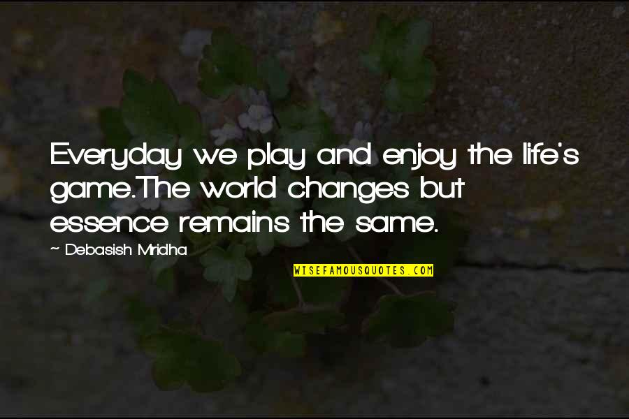 Education Essence Quotes By Debasish Mridha: Everyday we play and enjoy the life's game.The