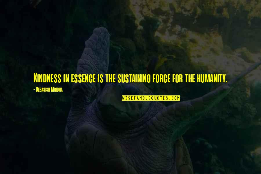 Education Essence Quotes By Debasish Mridha: Kindness in essence is the sustaining force for
