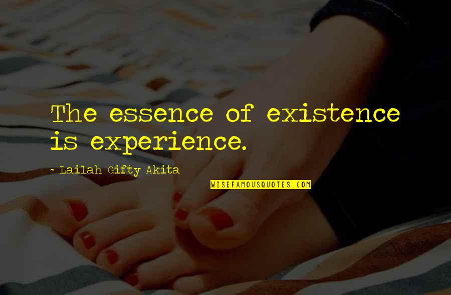Education Essence Quotes By Lailah Gifty Akita: The essence of existence is experience.