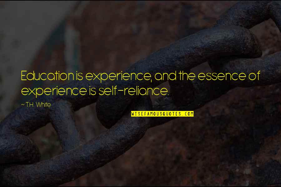Education Essence Quotes By T.H. White: Education is experience, and the essence of experience