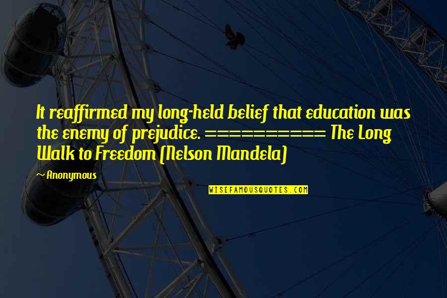 Education Is Freedom Quotes By Anonymous: It reaffirmed my long-held belief that education was
