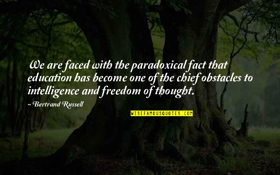 Education Is Freedom Quotes By Bertrand Russell: We are faced with the paradoxical fact that