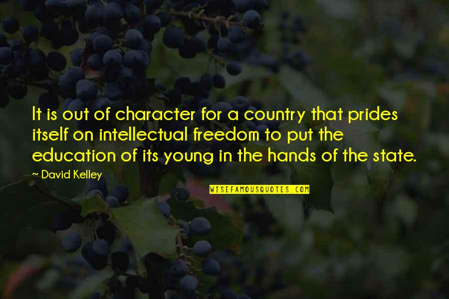 Education Is Freedom Quotes By David Kelley: It is out of character for a country